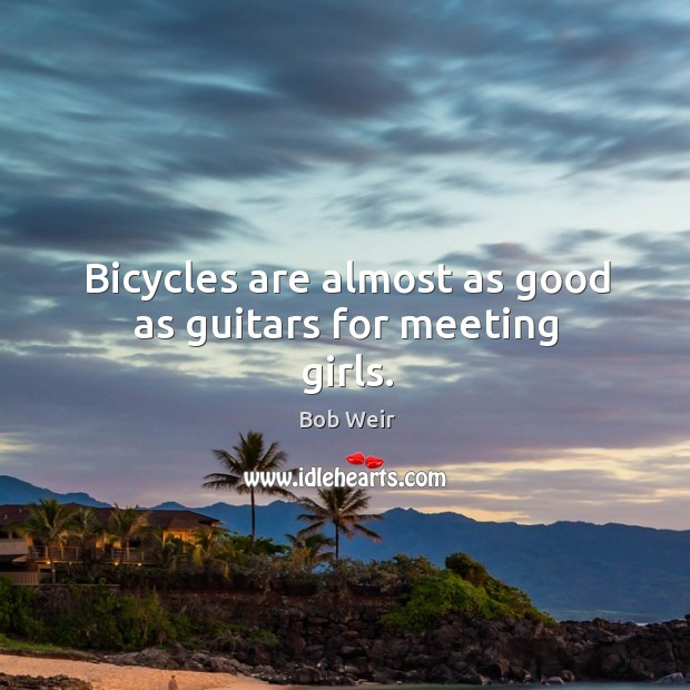 Image, Bicycles are almost as good as guitars for meeting girls.