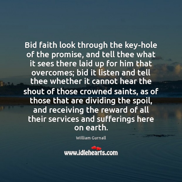 Bid faith look through the key-hole of the promise, and tell thee William Gurnall Picture Quote