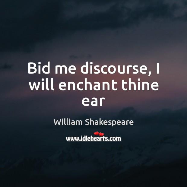 Bid me discourse, I will enchant thine ear Image