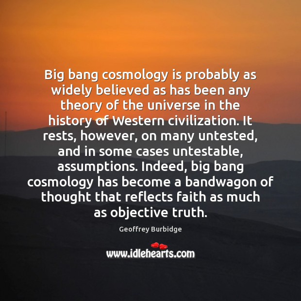 Image, Big bang cosmology is probably as widely believed as has been any