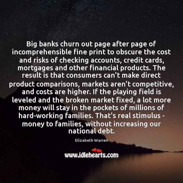Big banks churn out page after page of incomprehensible fine print to Elizabeth Warren Picture Quote
