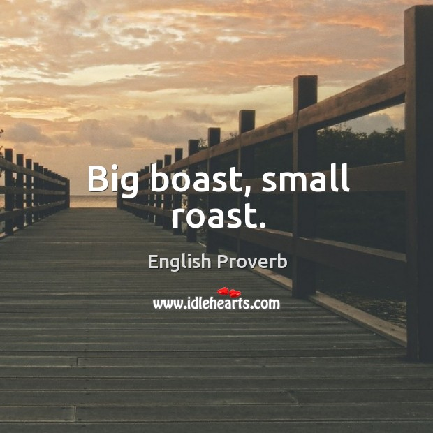 Big boast, small roast. English Proverbs Image