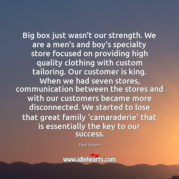 Big box just wasn't our strength. We are a men's and boy's Paul Simon Picture Quote