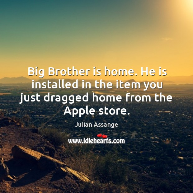 Big Brother is home. He is installed in the item you just Image