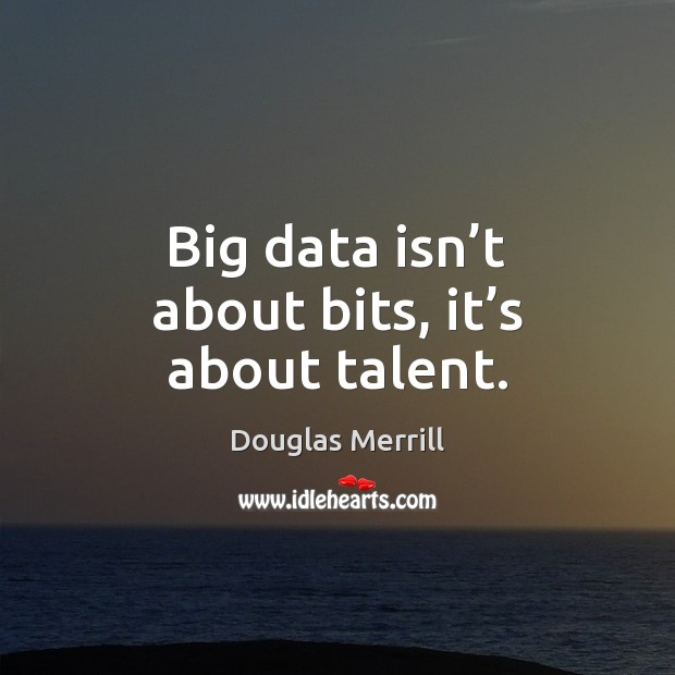 Big data isn't about bits, it's about talent. Image