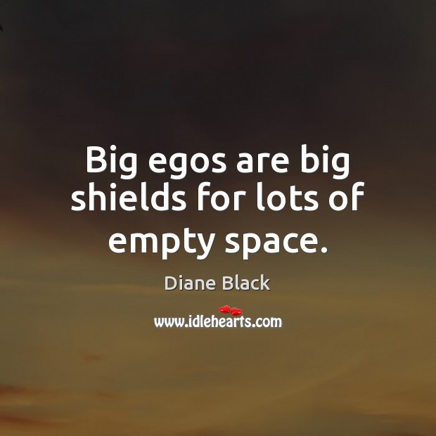 Image, Big egos are big shields for lots of empty space.