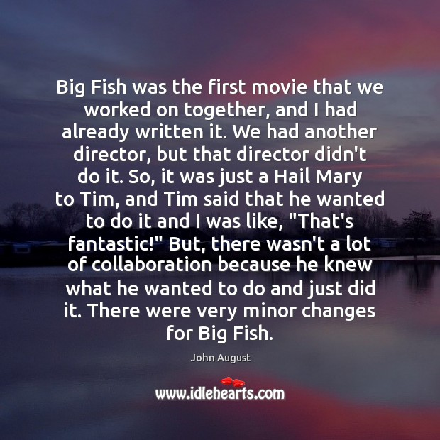 Big Fish was the first movie that we worked on together, and John August Picture Quote