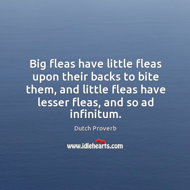 Image, Big fleas have little fleas upon their backs to bite them, and little fleas have lesser fleas, and so ad infinitum.