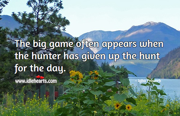 The big game often appears when the hunter has given up the hunt for the day. Igbo Proverbs Image