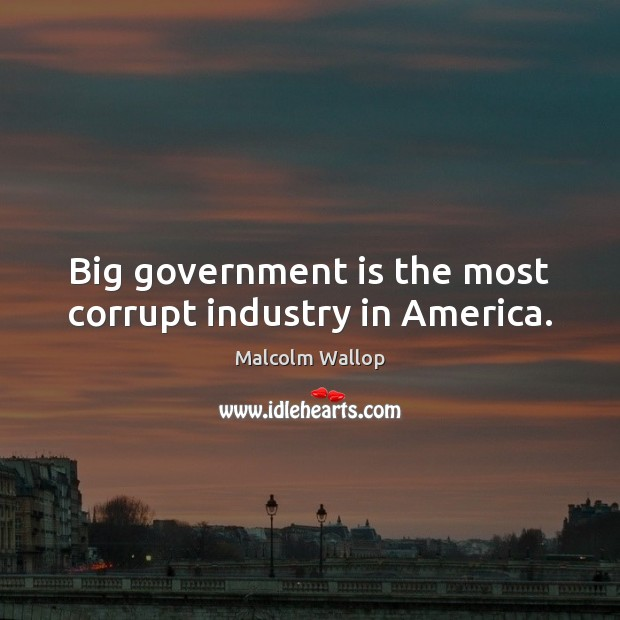 Image, Big government is the most corrupt industry in America.