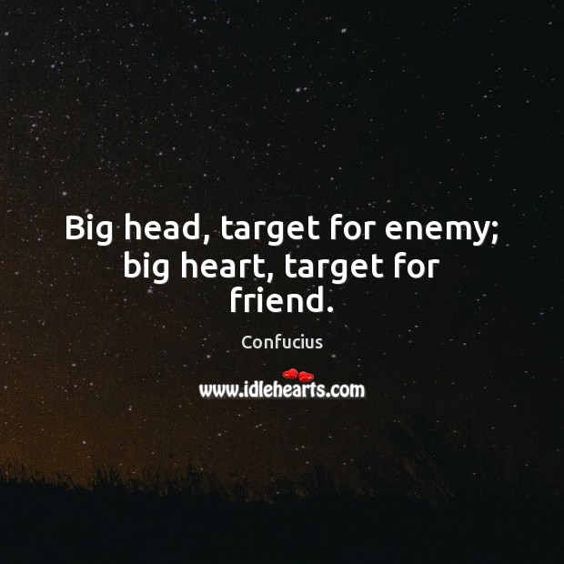 Image, Big head, target for enemy; big heart, target for friend.