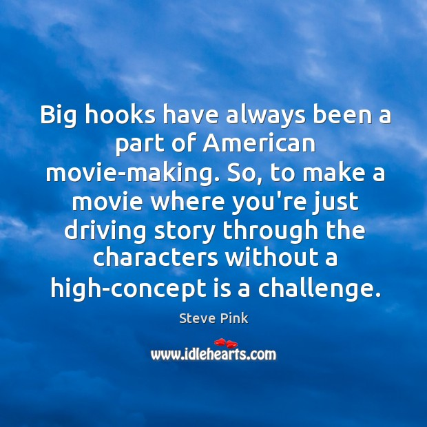 Big hooks have always been a part of American movie-making. So, to Image