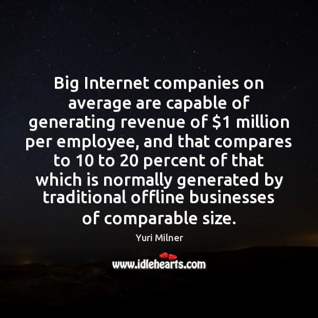 Big Internet companies on average are capable of generating revenue of $1 million Yuri Milner Picture Quote