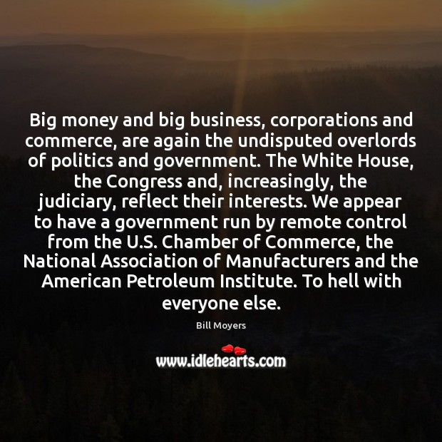 Big money and big business, corporations and commerce, are again the undisputed Image