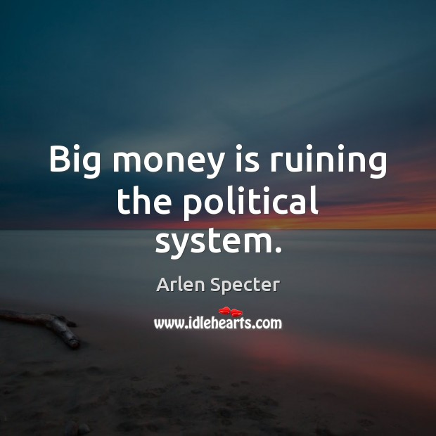 Image, Big money is ruining the political system.