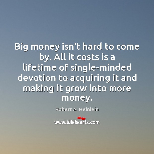 Big money isn't hard to come by. All it costs is a Image