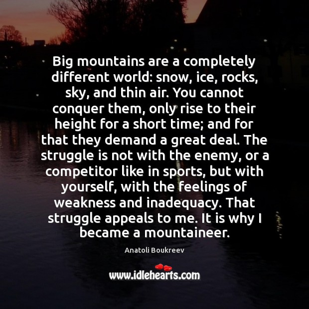 Big mountains are a completely different world: snow, ice, rocks, sky, and Struggle Quotes Image