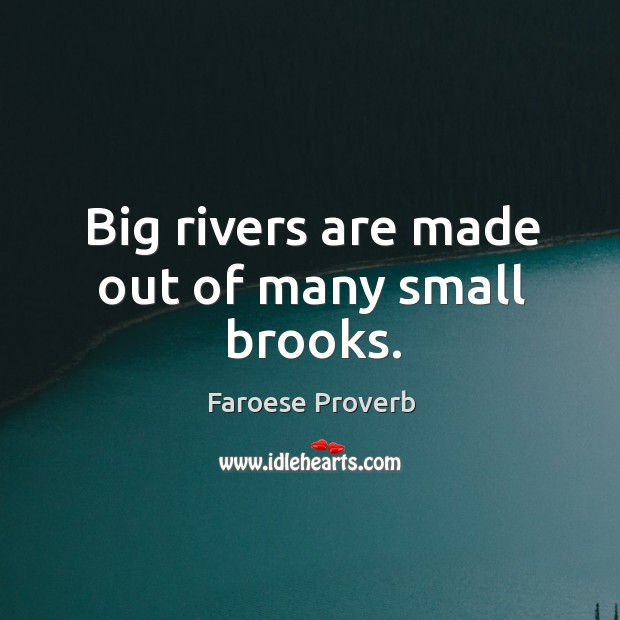 Big rivers are made out of many small brooks. Faroese Proverbs Image