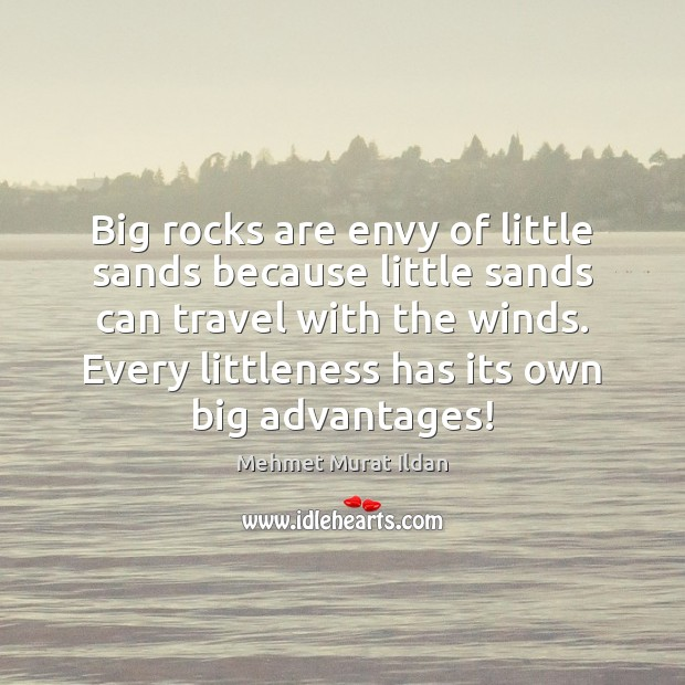Big rocks are envy of little sands because little sands can travel Mehmet Murat Ildan Picture Quote