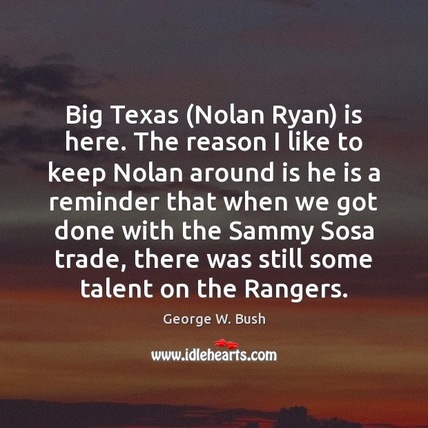 Image, Big Texas (Nolan Ryan) is here. The reason I like to keep