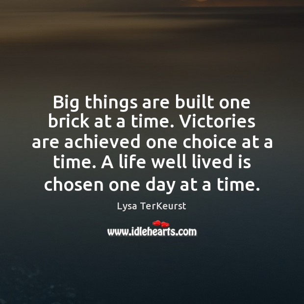 Big things are built one brick at a time. Victories are achieved Lysa TerKeurst Picture Quote