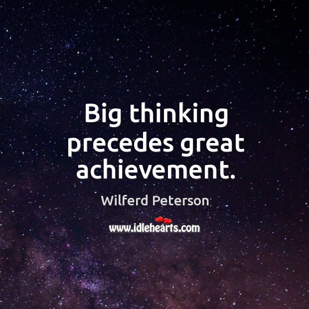 Image, Big thinking precedes great achievement.