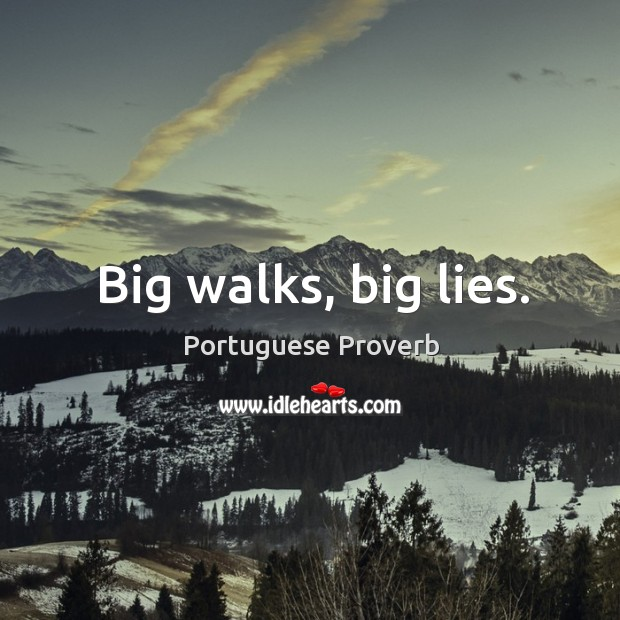 Big walks, big lies. Image