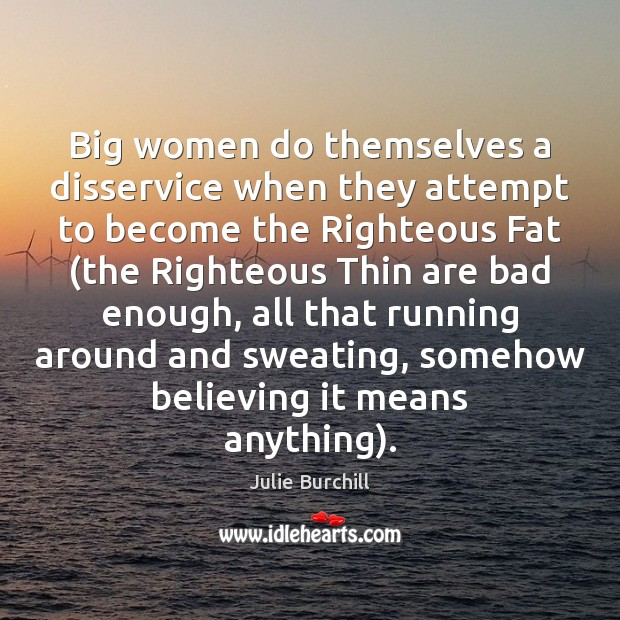 Big women do themselves a disservice when they attempt to become the Image