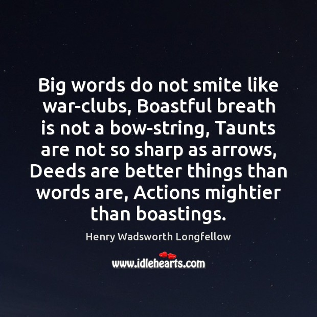 Image, Big words do not smite like war-clubs, Boastful breath is not a
