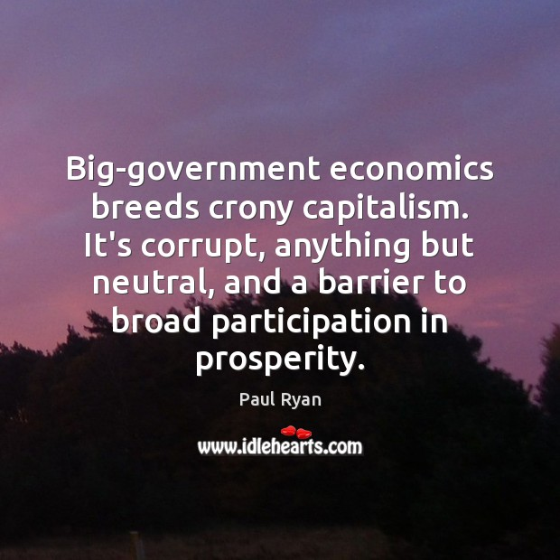 Image, Big-government economics breeds crony capitalism. It's corrupt, anything but neutral, and a