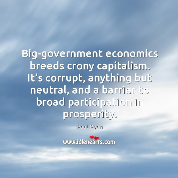 Image, Big-government economics breeds crony capitalism. It's corrupt, anything but neutral, and a barrier