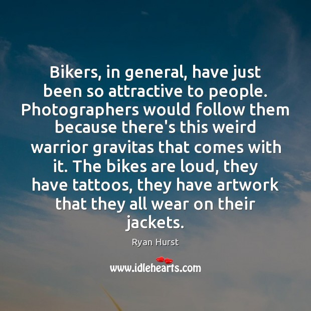 Image, Bikers, in general, have just been so attractive to people. Photographers would