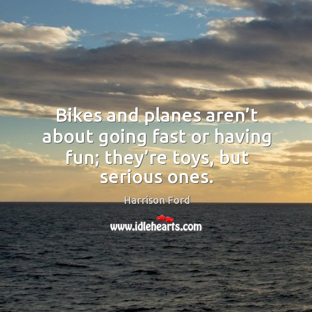 Image, Bikes and planes aren't about going fast or having fun; they're toys, but serious ones.