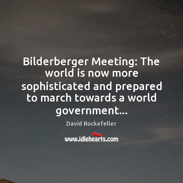 Image, Bilderberger Meeting: The world is now more sophisticated and prepared to march