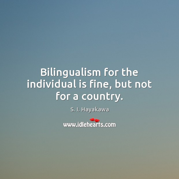 Image, Bilingualism for the individual is fine, but not for a country.