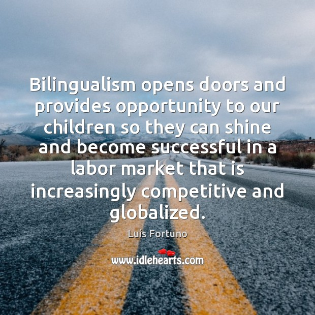 Bilingualism opens doors and provides opportunity to our children so they can Opportunity Quotes Image