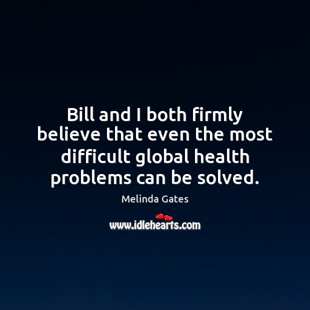 Bill and I both firmly believe that even the most difficult global Melinda Gates Picture Quote
