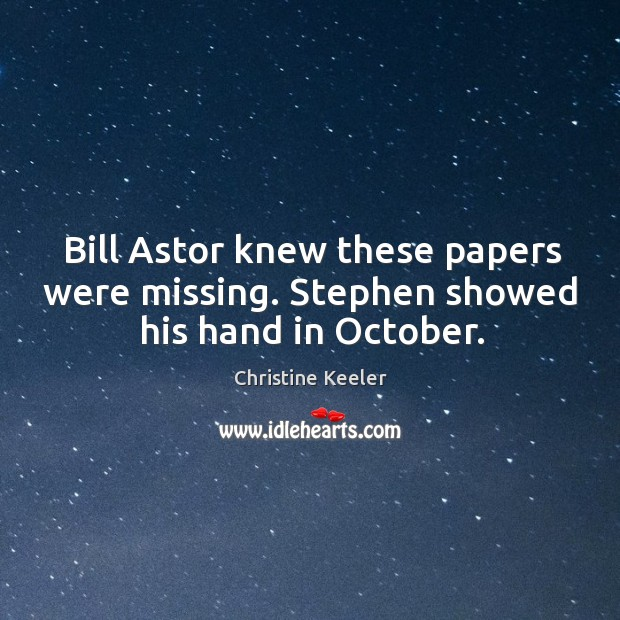Bill astor knew these papers were missing. Stephen showed his hand in october. Image