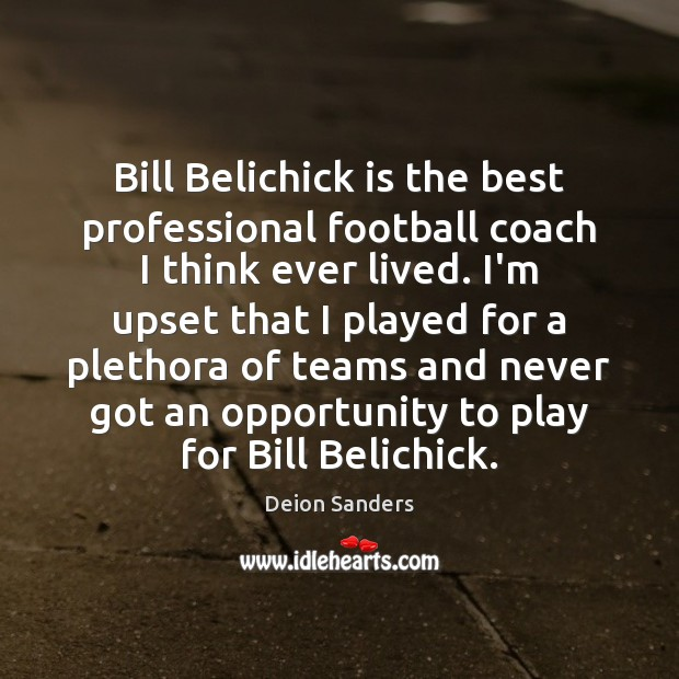 Image, Bill Belichick is the best professional football coach I think ever lived.