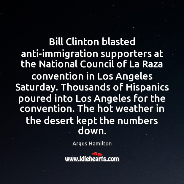 Bill Clinton blasted anti-immigration supporters at the National Council of La Raza Argus Hamilton Picture Quote