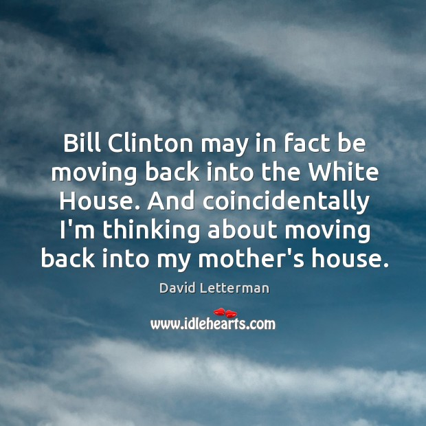 Bill Clinton may in fact be moving back into the White House. Image