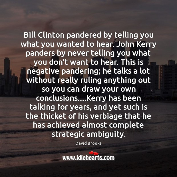 Bill Clinton pandered by telling you what you wanted to hear. John Image