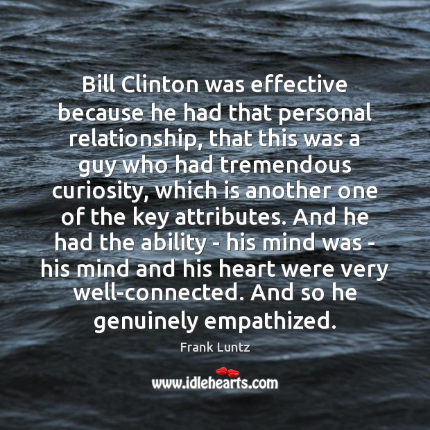 Bill Clinton was effective because he had that personal relationship, that this Image