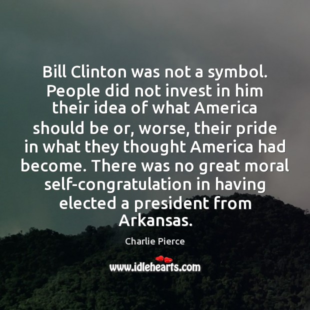 Image, Bill Clinton was not a symbol. People did not invest in him