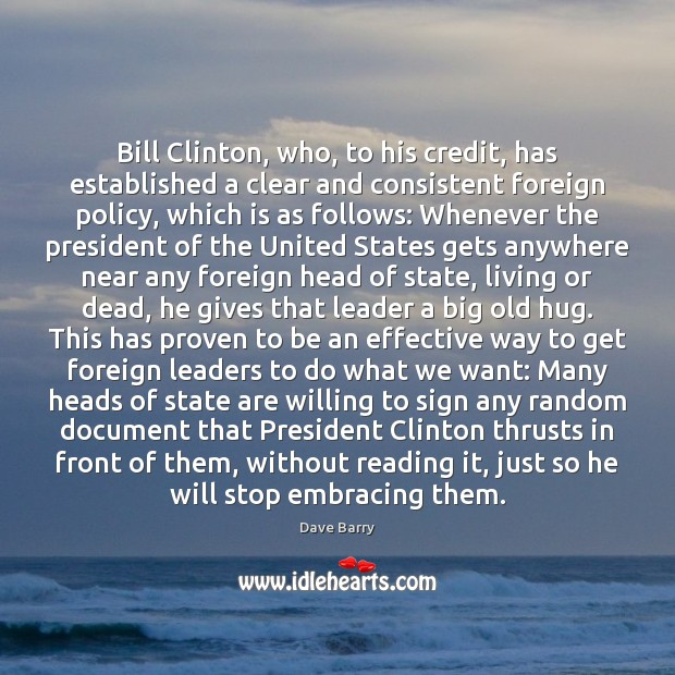 Bill Clinton, who, to his credit, has established a clear and consistent Image