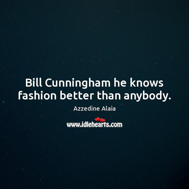 Image, Bill Cunningham he knows fashion better than anybody.