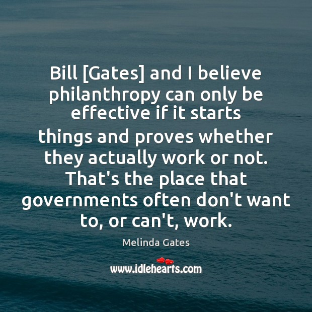 Bill [Gates] and I believe philanthropy can only be effective if it Melinda Gates Picture Quote