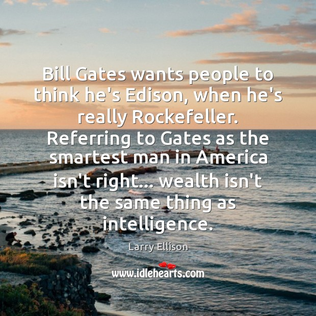 Image, Bill Gates wants people to think he's Edison, when he's really Rockefeller.