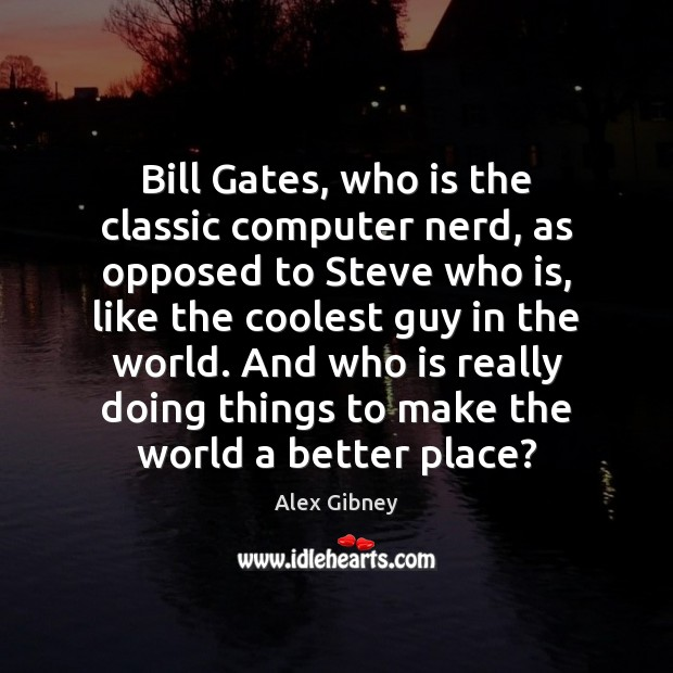 Image, Bill Gates, who is the classic computer nerd, as opposed to Steve