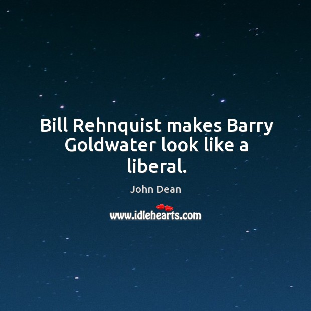 Image, Bill rehnquist makes barry goldwater look like a liberal.